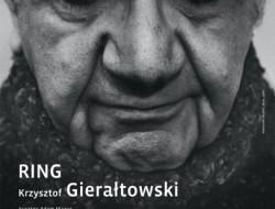 Wystawa fotografii Krzysztofa Gierałtowskiego - RING